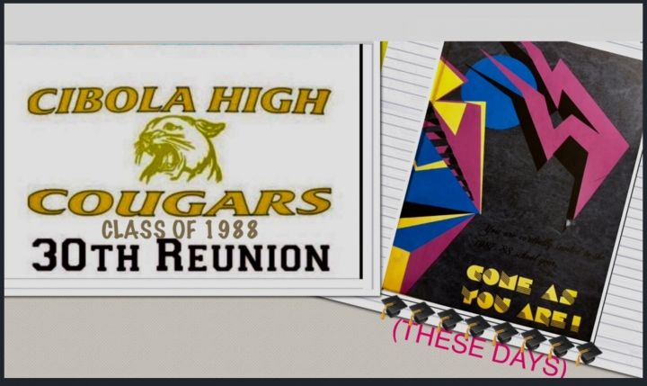 Cibola class of 1988 30 YEAR REUNION COME AS YOU ARE (THESE DAYS)